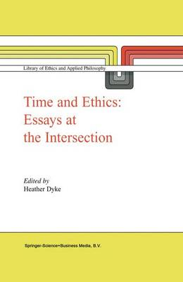 Time and Ethics: Essays at the Intersection - Library of Ethics and Applied Philosophy 14 (Hardback)