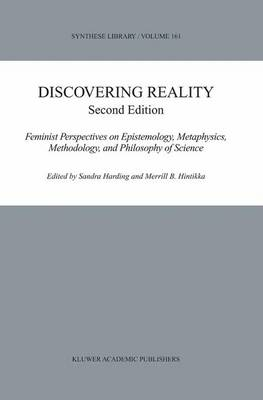 Discovering Reality: Feminist Perspectives on Epistemology, Metaphysics, Methodology, and Philosophy of Science - Synthese Library 161 (Hardback)