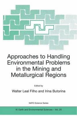 Approaches to Handling Environmental Problems in the Mining and Metallurgical Regions - NATO Science Series IV 20 (Hardback)