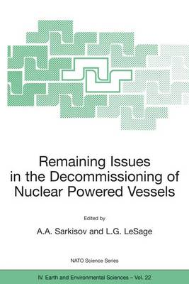 Remaining Issues in the Decommissioning of Nuclear Powered Vessels: Including Issues Related to the Environmental Remediation of the Supporting Infrastructure - NATO Science Series IV 22 (Paperback)