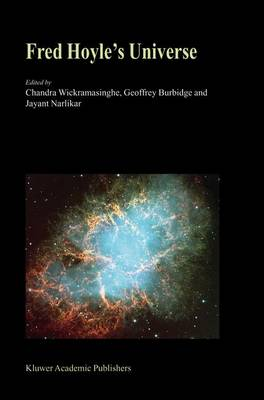 Fred Hoyle's Universe: Proceedings of a Conference Celebrating Fred Hoyle's Extraordinary Contributions to Science 25-26 June 2002 Cardiff University, United Kingdom (Hardback)
