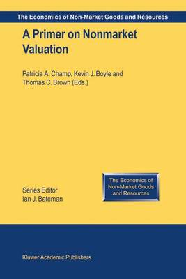 A Primer on Nonmarket Valuation - The Economics of Non-Market Goods and Resources 3 (Paperback)