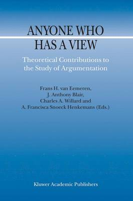 Anyone Who Has a View: Theoretical Contributions to the Study of Argumentation - Argumentation Library 8 (Hardback)