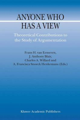 Anyone Who Has a View: Theoretical Contributions to the Study of Argumentation - Argumentation Library 8 (Paperback)
