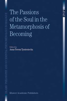 The Passions of the Soul in the Metamorphosis of Becoming - Islamic Philosophy and Occidental Phenomenology in Dialogue 1 (Hardback)