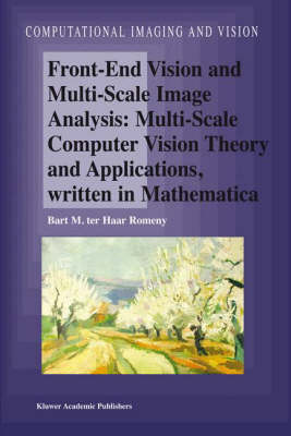 Front-End Vision and Multi-Scale Image Analysis: Multi-scale Computer Vision Theory and Applications, written in Mathematica - Computational Imaging and Vision 27 (Hardback)