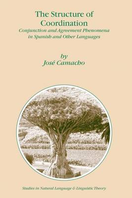 The Structure of Coordination: Conjunction and Agreement Phenomena in Spanish and Other Languages - Studies in Natural Language and Linguistic Theory 57 (Hardback)