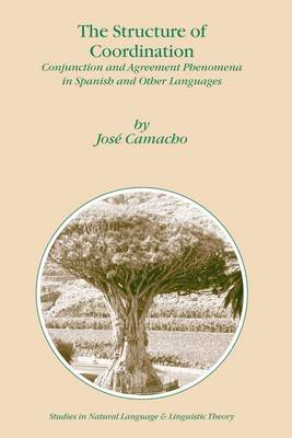 The Structure of Coordination: Conjunction and Agreement Phenomena in Spanish and Other Languages - Studies in Natural Language and Linguistic Theory 57 (Paperback)
