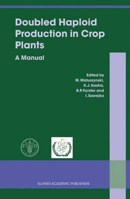 Doubled Haploid Production in Crop Plants: A Manual (Hardback)