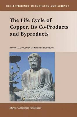 The Life Cycle of Copper, Its Co-Products and Byproducts - Eco-Efficiency in Industry and Science 13 (Hardback)