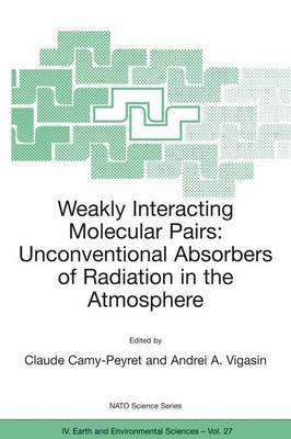 Weakly Interacting Molecular Pairs: Unconventional Absorbers of Radiation in the Atmosphere - NATO Science Series IV 27 (Paperback)
