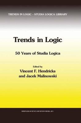 Trends in Logic: 50 Years of Studia Logica - Trends in Logic 21 (Hardback)