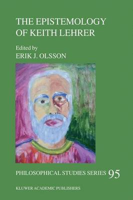 The Epistemology of Keith Lehrer - Philosophical Studies Series 95 (Hardback)