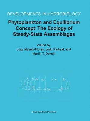 Phytoplankton and Equilibrium Concept: The Ecology of Steady-State Assemblages: Proceedings of the 13th Workshop of the International Association of Phytoplankton Taxonomy and Ecology (IAP), held in Castelbuono, Italy, 1-8 September 2002 - Developments in Hydrobiology 172 (Hardback)