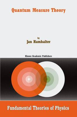 Quantum Measure Theory - Fundamental Theories of Physics 134 (Hardback)