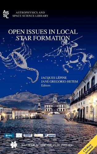 Open Issues in Local Star Formation - Astrophysics and Space Science Library 299 (Hardback)