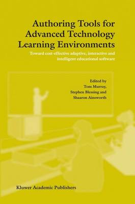 Authoring Tools for Advanced Technology Learning Environments: Toward Cost-Effective Adaptive, Interactive and Intelligent Educational Software (Hardback)