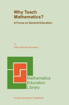 Why Teach Mathematics?: A Focus on General Education - Mathematics Education Library 33 (Hardback)