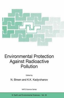 Environmental Protection Against Radioactive Pollution: Proceedings of the NATO Advanced Research Workshop on Environmental Protection Against Radioactive Pollution Almati, Kazakhstan 16-19 September 2002 - NATO Science Series IV 33 (Paperback)