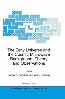 The Early Universe and the Cosmic Microwave Background: Theory and Observations - NATO Science Series II 130 (Paperback)