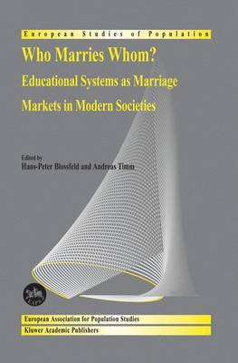 Who Marries Whom?: Educational Systems as Marriage Markets in Modern Societies - European Studies of Population 12 (Paperback)