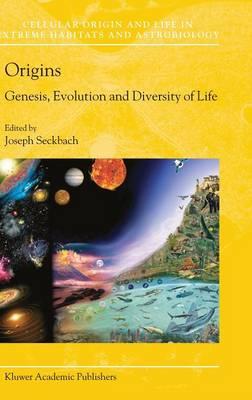 Origins: Genesis, Evolution and Diversity of Life - Cellular Origin, Life in Extreme Habitats and Astrobiology 6 (Hardback)