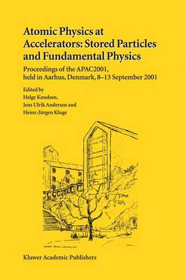 Atomic Physics at Accelerators: Stored Particles and Fundamental Physics: Proceedings of the APAC 2001, held in Aarhus, Denmark, 8-13 September 2001 (Hardback)