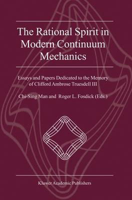 The Rational Spirit in Modern Continuum Mechanics: Essays and Papers Dedicated to the Memory of Clifford Ambrose Truesdell III (Hardback)