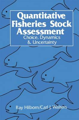 Quantitative Fisheries Stock Assessment: Choice, Dynamics and Uncertainty (Paperback)