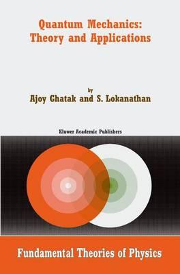 Quantum Mechanics: Theory and Applications - Fundamental Theories of Physics 137 (Hardback)