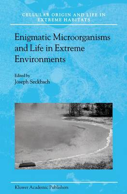 Enigmatic Microorganisms and Life in Extreme Environments - Cellular Origin, Life in Extreme Habitats and Astrobiology 1 (Paperback)