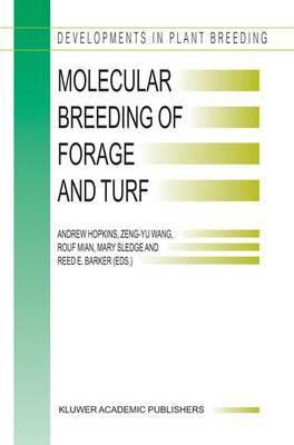 Molecular Breeding of Forage and Turf: Proceedings of the 3rd International Symposium, Molecular Breeding of Forage and Turf, Dallas, Texas, and Ardmore, Oklahoma, U.S.A., May, 18-22, 2003 - Developments in Plant Breeding 11 (Hardback)