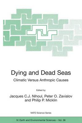 Dying and Dead Seas Climatic Versus Anthropic Causes - NATO Science Series IV 36 (Paperback)