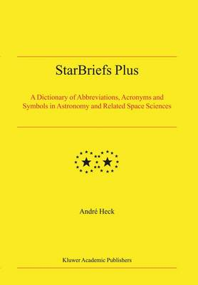 StarBriefs Plus: A Dictionary of Abbreviations, Acronyms and Symbols in Astronomy and Related Space Sciences (Hardback)