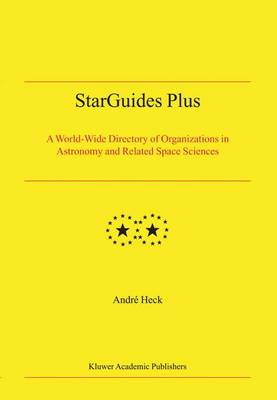 StarGuides Plus: A World-Wide Directory of Organizations in Astronomy and Related Space Sciences (Hardback)