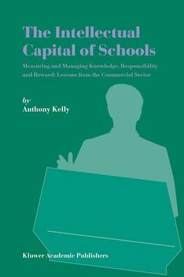 The Intellectual Capital of Schools: Measuring and Managing Knowledge, Responsibility and Reward: Lessons from the Commercial Sector (Hardback)