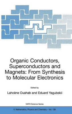 Organic Conductors, Superconductors and Magnets: From Synthesis to Molecular Electronics - NATO Science Series II 139 (Hardback)