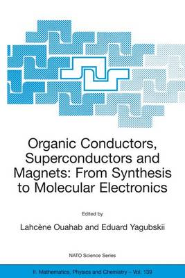 Organic Conductors, Superconductors and Magnets: From Synthesis to Molecular Electronics - NATO Science Series II 139 (Paperback)