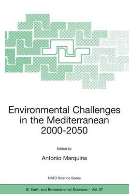 Environmental Challenges in the Mediterranean 2000-2050: Proceedings of the NATO Advanced Research Workshop on Environmental Challenges in the Mediterranean 2000-2050 Madrid, Spain 2-5 October 2002 - NATO Science Series IV 37 (Paperback)