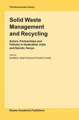 Solid Waste Management and Recycling: Actors, Partnerships and Policies in Hyderabad, India and Nairobi, Kenya - GeoJournal Library 76 (Hardback)