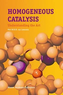 Homogeneous Catalysis: Understanding the Art (Hardback)