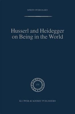 Husserl and Heidegger on Being in the World - Phaenomenologica 173 (Hardback)