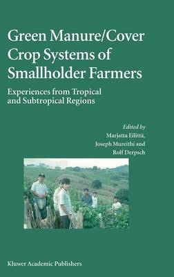 Green Manure/Cover Crop Systems of Smallholder Farmers: Experiences from Tropical and Subtropical Regions (Hardback)