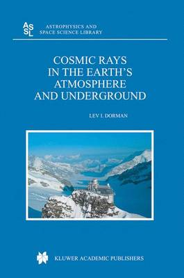 Cosmic Rays in the Earth's Atmosphere and Underground - Astrophysics and Space Science Library 303 (Hardback)