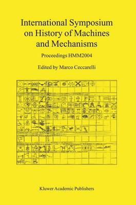 International Symposium on History of Machines and Mechanisms: Proceedings HMM2004 (Hardback)