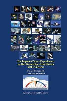 The Impact of Space Experiments on Our Knowledge of the Physics of the Universe (Hardback)