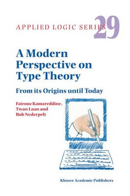 A Modern Perspective on Type Theory: From its Origins until Today - Applied Logic Series 29 (Hardback)