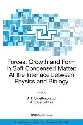 Forces, Growth and Form in Soft Condensed Matter: At the Interface between Physics and Biology - NATO Science Series II 160 (Hardback)