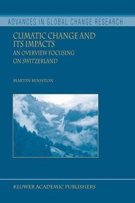 Climatic Change and Its Impacts: An Overview Focusing on Switzerland - Advances in Global Change Research 19 (Hardback)