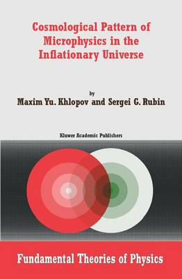 Cosmological Pattern of Microphysics in the Inflationary Universe - Fundamental Theories of Physics 144 (Hardback)